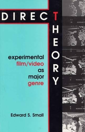 Direct Theory: Experimental Film/Video as Major Genre: Professor Edward S.