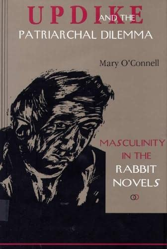 9780809319497: Updike and the Patriarchal Dilemma: Masculinity in the Rabbit Novels