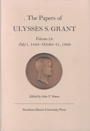 9780809319640: The Papers of Ulysses S. Grant, Volume 19: July 1, 1868 - October 31, 1869