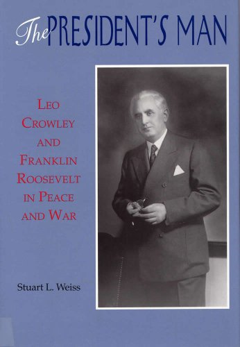 9780809319961: The President's Man: Leo Crowley and Franklin Roosevelt in Peace and War