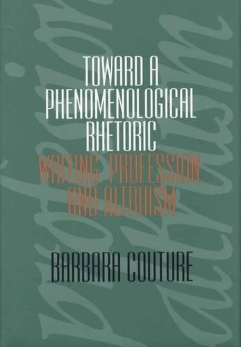 9780809320332: Toward a Phenomenological Rhetoric : Writing, Profession and Altruism