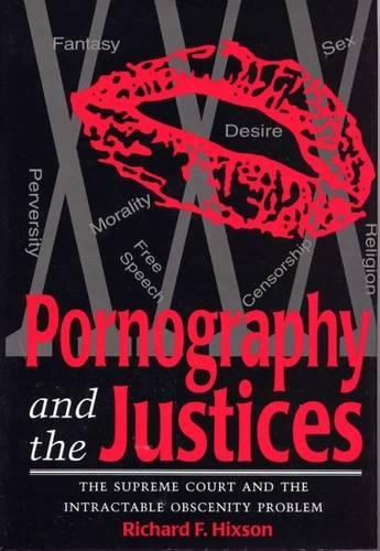 Pornography and the Justices: The Supreme Court and the Intractable Obscenity Problem: Hixson, ...