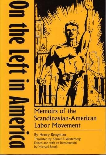 On the Left in America: Memoirs of the Scandinavian-American Labor Movement: Henry Bengston; ...