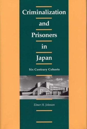 9780809321124: Criminalization and Prisoners in Japan: Six Contrary Cohorts