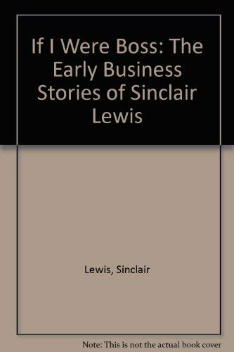 If I Were Boss: The Early Business Stories of Sinclair Lewis: Sinclair Lewis