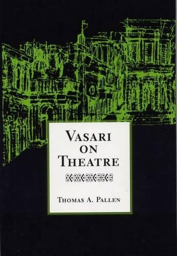 Vasari on Theatre: Vasari, Giorgio; Pallen, Thomas A.