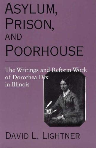 9780809321636: Asylum, Prison, and Poorhouse: The Writings and Reform Work of Dorothea Dix in Illinois