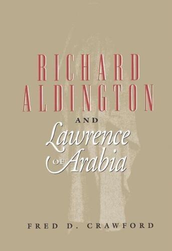 9780809321667: Richard Aldington and Lawrence of Arabia: A Cautionary Tale