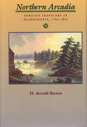 9780809322039: Northern Arcadia: Foreign Travelers in Scandinavia, 1765 - 1815