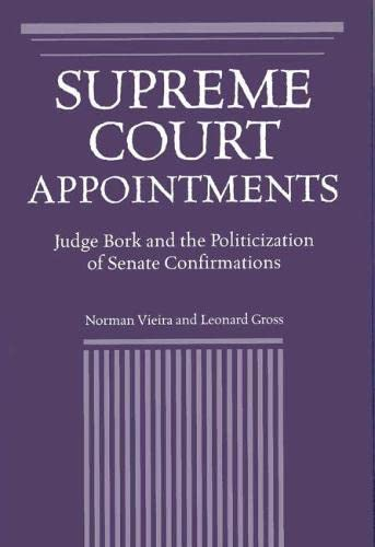 Supreme Court appointments : Judge Bork and the politicization of Senate confirmations.: Vieira, ...