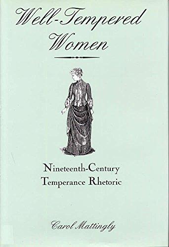 9780809322091: Well-Tempered Women: Nineteenth-Century Temperance Rhetoric