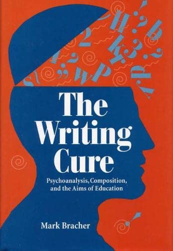 9780809322213: The Writing Cure: Psychoanalysis, Composition, and the Aims of Education