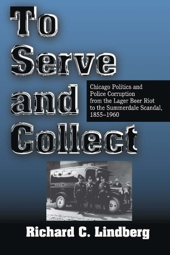 9780809322237: To Serve and Collect: Chicago Politics and Police Corruption from the Lager Beer Riot to the Summerdale Scandal, 1855-1960