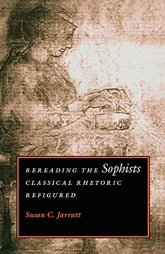 9780809322244: Rereading the Sophists: Classical Rhetoric Refigured