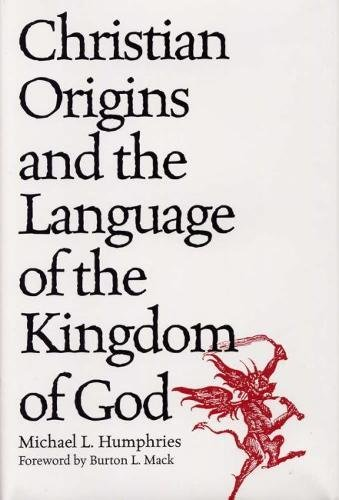 Christian Origins and the Language of the Kingdom of God: Humphries B.A. M.T.S. Ph.D., Associate ...