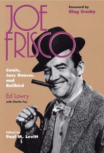 9780809322411: Joe Frisco: Comic, Jazz Dancer, and Railbird