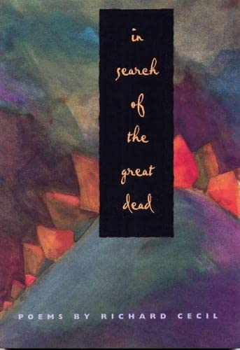 In Search of the Great Dead (Crab Orchard Award Series in Poetry): Cecil, Richard