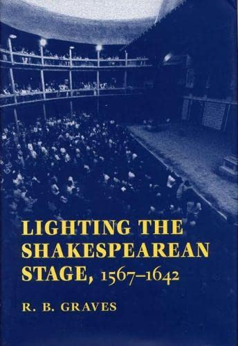 9780809322756: Lighting the Shakespearean Stage, 1567 - 1642