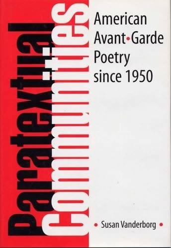 PARATEXTUAL COMMUNITIES American Avant Garde Poetry Since 1950: Vanderborg, Susan