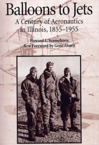 Balloons to jets : a century of aeronautics in Illinois, 1855-1955.: Scamehorn, Howard L.