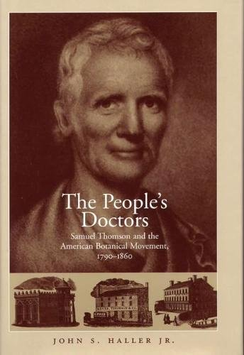 The People's Doctor: Samuel Thomson and the American Botanical Movement 1790-1860