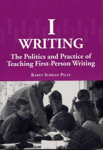 9780809323517: I-Writing: The Politics and Practice of Teaching First-Person Writing
