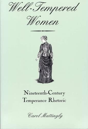 9780809323852: Well-Tempered Women: Nineteenth-Century Temperance Rhetoric