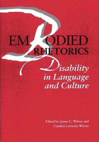 Embodied Rhetorics: Disability in Language and Culture: James C. Wilson