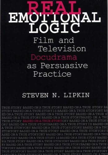 9780809324095: Real Emotional Logic: Film and Television Docudrama as Persuasive Practice