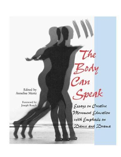 9780809324194: The Body Can Speak: Essays on Creative Movement Education with Emphasis on Dance and Drama
