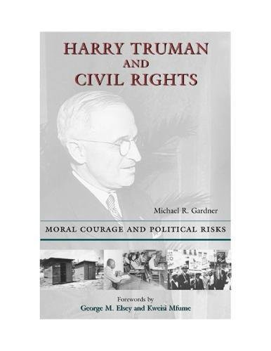 Harry Truman and Civil Rights: Moral Courage and Political Risks: Adjunct Professor Michael Gardner