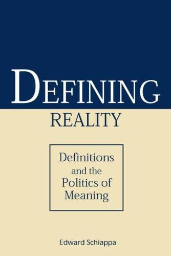 Defining Reality Definitions and the Politics of Meaning: Schiappa,Edward
