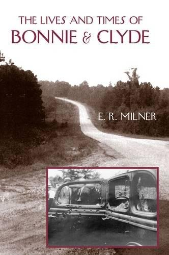 9780809325528: The Lives and Times of Bonnie & Clyde