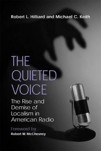 Quieted Voice: The Rise and Demise of Localism in American Radio, by Hilliard: Hilliard, Robert L./...