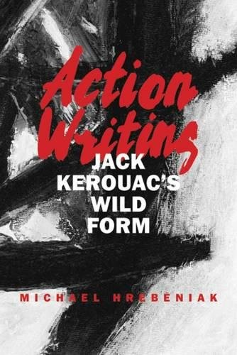 9780809326945: Action Writing: Jack Kerouac's Wild Form