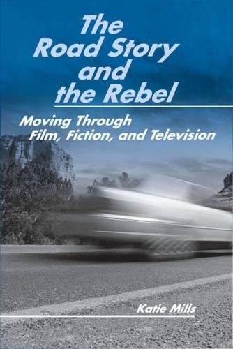 9780809327102: The Road Story and the Rebel: Moving Through Film, Fiction, and Television