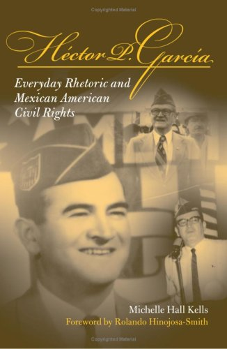 9780809327287: Hector P Garcia: Everyday Rhetoric and Mexican American Civil Rights