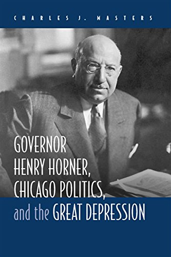 Governor Henry Horner, Chicago Politics and the Great Depression. (Signed copy).