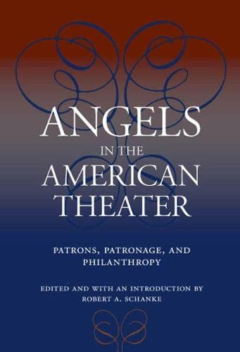 Angels in the American Theater: Patrons, Patronage,: Schanke, Robert A