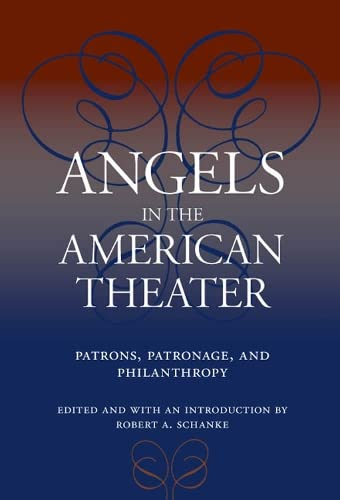 Angels in the American Theater: Patrons, Patronage,: Editor-Robert A Schanke;