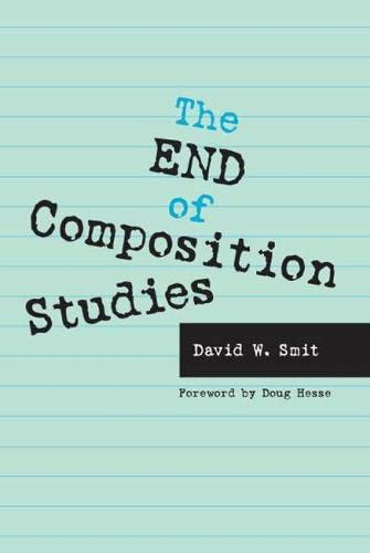 9780809327515: The End of Composition Studies