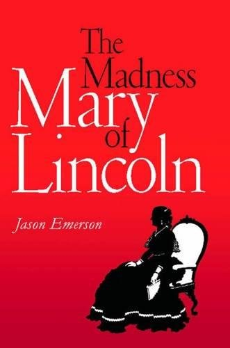 The Madness of Mary Lincoln: Jason Emerson; Afterword-Dr.