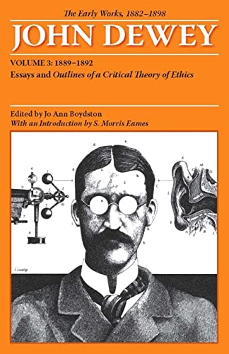 9780809327935: The Early Works of John Dewey, Volume 3, 1882 - 1898: Essays and Outlines of a Critical Theory of Ethics, 1889-1892 (Collected Works of John Dewey, 1882-1953)