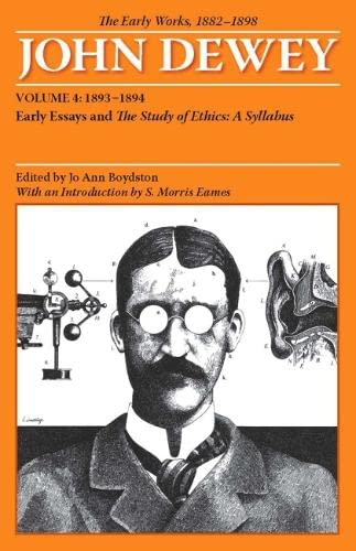 9780809327942: The Early Works of John Dewey, Volume 4, 1882 - 1898: Early Essays and The Study of Ethics, A Syllabus, 1893-1894 (Collected Works of John Dewey) (v. 4)