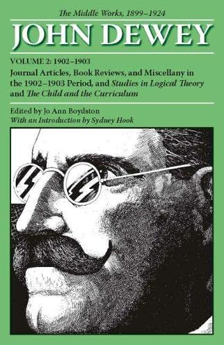 9780809327973: The Middle Works of John Dewey, Volume 2, 1899 - 1924: Journal Articles, Book Reviews, and Miscellany in the 1902-1903 Period, and Studies in Logical ... Curriculum (Collected Works of John Dewey)