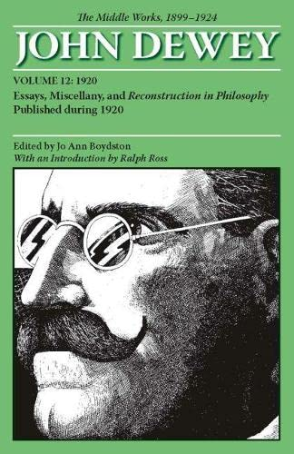 9780809328079: The Middle Works of John Dewey, Volume 12, 1899 - 1924: Essays, Miscellany, and Reconstruction in Philosophy Published during 1920 (Collected Works of John Dewey) (v. 12)