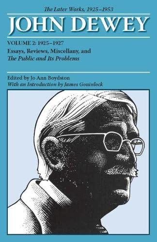 9780809328123: The Later Works of John Dewey, Volume 2, 1925 - 1953: 1925-1927, Essays, Reviews, Miscellany, and The Public and Its Problems (The Collected Works of John Dewey, 1882-1953)