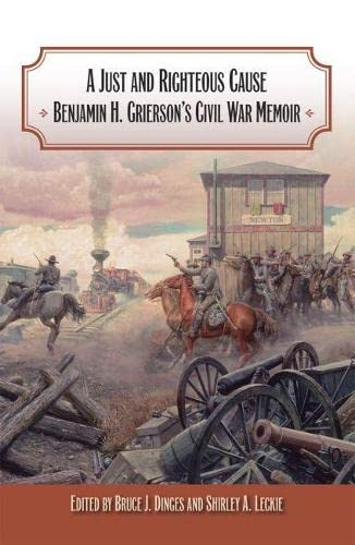 9780809328598: A Just and Righteous Cause: Benjamin H. Grierson's Civil War Memoir