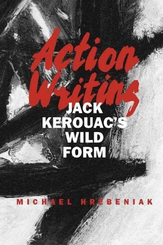 9780809328673: Action Writing: Jack Kerouac's Wild Form
