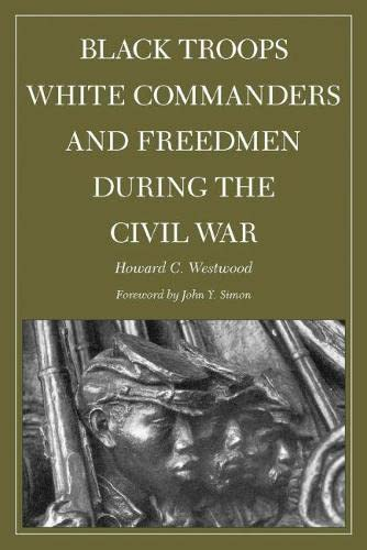 9780809328819: Black Troops, White Commanders and Freedmen during the Civil War